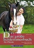 Pferdeernährung Das große Schlemmerbuch für Pferde